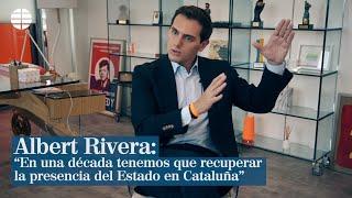 """Albert Rivera: """"En una década tenemos que recuperar la presencia del Estado en Cataluña"""""""