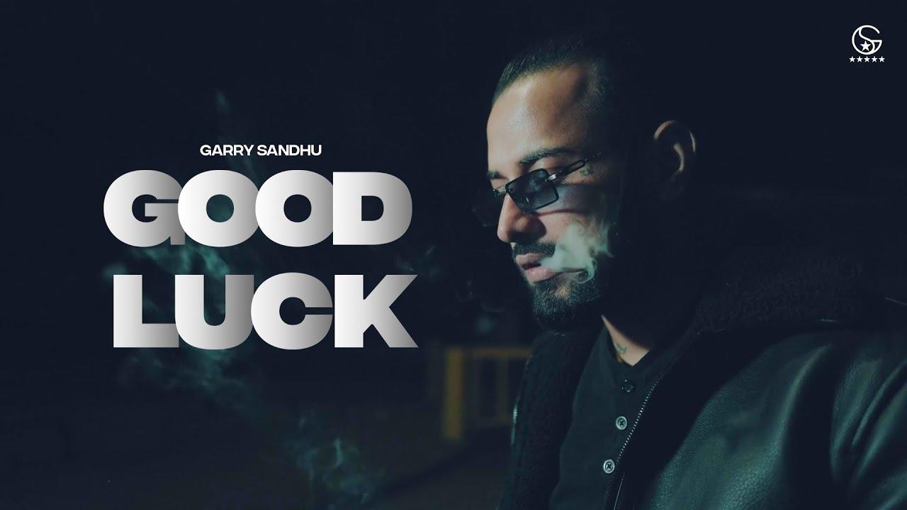 Good Luck | Garry Sandhu | Latest Punjabi Song 2021 | Rahul Sathu | Fresh Media Records| Garry Sandhu   Lyrics