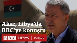 Libya\'da son durum: Hulusi Akar Türkiye\'nin amacını ve planlarını BBC\'ye anlattı
