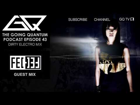 GQ Podcast - Dirty Electro Mix & Fei-Fei Guest Mix [Ep.43]