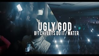 Ugly God - B!tch/Lets Do It/Water | @shotbytimo