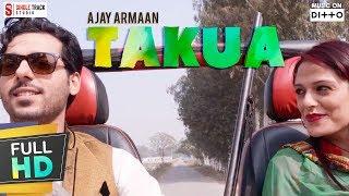 Latest New Punjabi Songs 2017  Takua  Ajay Armaan  4k Full HD Punjabi Songs 20162017