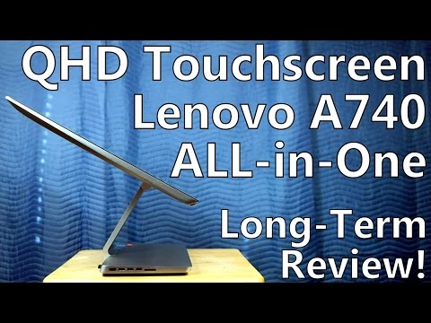 Long Term Review: Lenovo A740 - Quad HD Touchscreen All-in-One PC, iMac Killer
