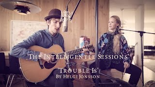 'TROUBLE IS'   INTELLIGENTLE SESSIONS