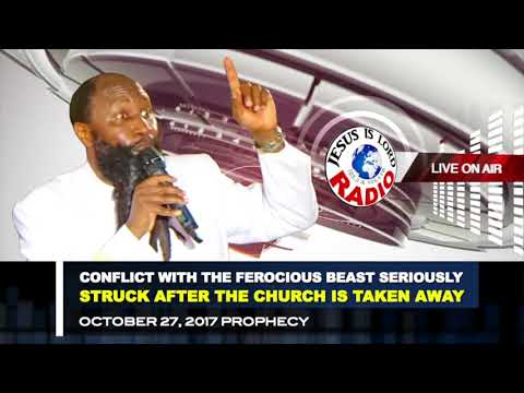 PROPHECY OF CONFLICT WITH FEROCIOUS BEAST SERIOUSLY STRUCK AFTER THE CHURCH IS TAKEN AWAY!