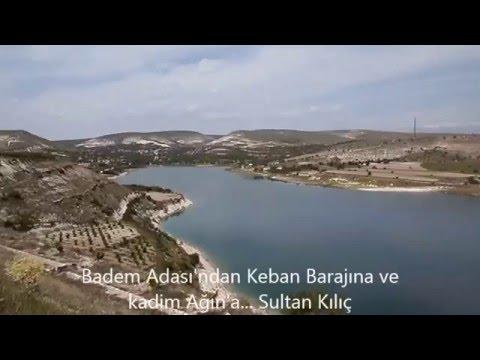 Badem Adası'ndan Keban Barajına ve kadim Ağın'a- Sultan Kılıç