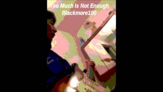 Too Much Is Not Enough - Blackmore100