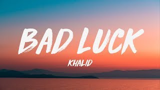 Khalid   Bad Luck (Lyrics) ♪