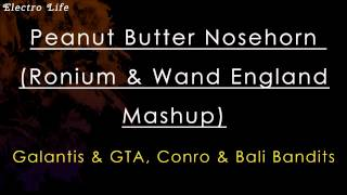 Peanut Butter Nosehorn - Galantis & GTA, Conro & Bali Bandits