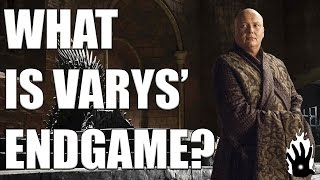 Game of Thrones: What is Varys' EndGame?