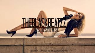 DRANK - Bahar feat SpaceBoyz (BASS BOOSTED)