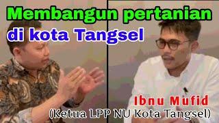 Bincang Santai bersama Mas Ibnu Mufid (Ketua LPP NU) Kota Tangerang Selatan