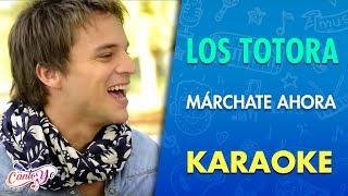 Los Totora - Márchate Ahora (Karaoke) | CantoYo