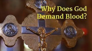 Why Does God Demand Blood?