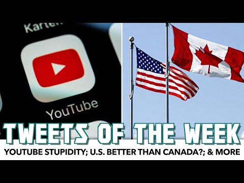 Tweets Of The Week | YouTube Stupidity; U.S. Better Than Canada; & More