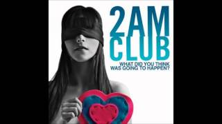 2AM club -let me down easy