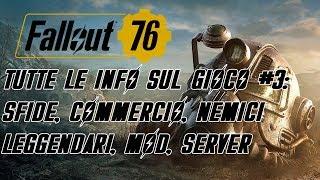 FALLOUT 76 ITA - TUTTE LE INFO SUL GIOCO (parte 3): SFIDE, COMMERCIO, NEMICI LEGGENDARI, MOD, SERVER