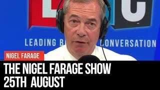 The Nigel Farage Show: 25th August 2019 - LBC
