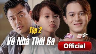 [Phim Ngắn] Về Nhà Thôi Ba   Tập 2   Tuấn Tú - Quang Anh - Kim Chi (Về Nhà Đi Con Ngoại Truyện)