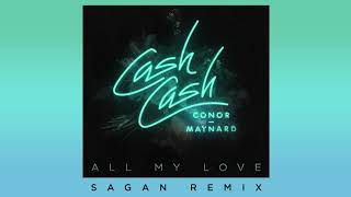 Cash Cash - All My Love (feat. Conor Maynard) [Sagan Remix]