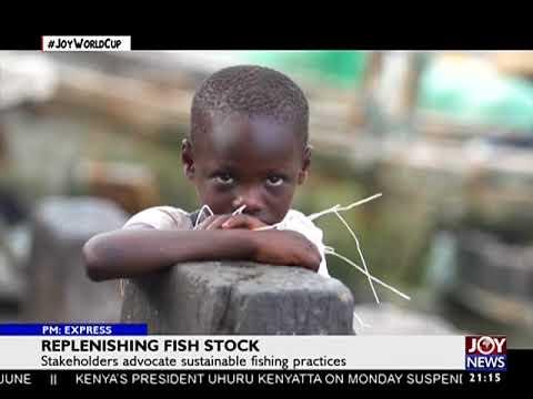 Replenishing Fish Stock - PM Express on JoyNews (5-6-18)