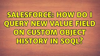 Salesforce: How do I query New Value field on custom object history in SOQL?