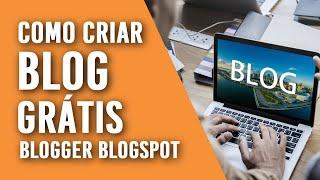 Como criar um BLOG grátis no Blogger [2020] BlogSpot da Google