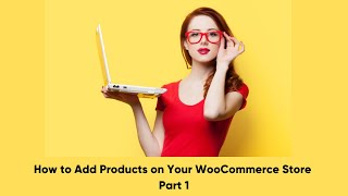 How to add Products to your Woocommerce store: Start your own e-commerce store