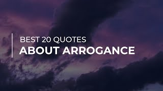 Best 20 Quotes about Arrogance | Daily Quotes | Quotes for Pictures | Super Quotes