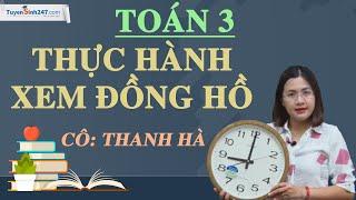 Thực hành xem đồng hồ – Toán 3 – Cô Thanh Hà
