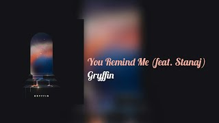 Gambar cover Gryffin - You Remind Me (feat. Stanaj)