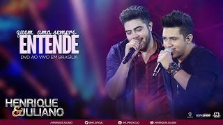 Henrique e Juliano - Quem Ama Sempre Entende  (DVD Ao vivo em Brasília) [Vídeo Oficial]