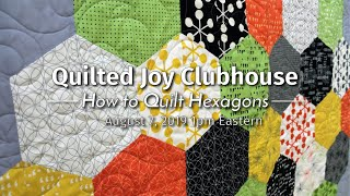 How To Quilt Hexagons | Quilted Joy Clubhouse Live! August 2019