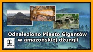 Odnaleziono Miasto Gigantów w amazońskiej dżungli
