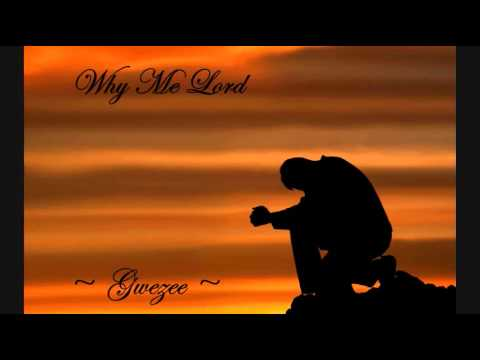 Gwezee ~ Why Me Lord