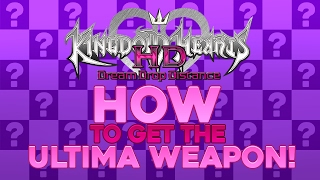 Kingdom Hearts Dream Drop Distance HD - Ultima Weapon Guide!