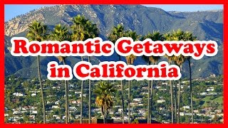 5 Top Romantic Getaways In California | US Romantic Getaways