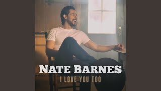 Nate Barnes - I Love You Too (Audio Video)