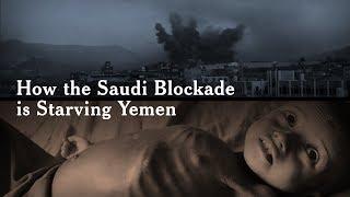How the Saudi Blockade is Starving Yemen