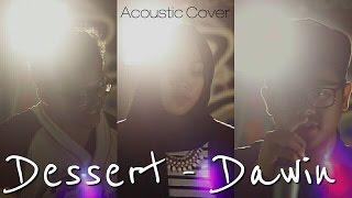Dessert - Dawin ( Acoustic Cover )