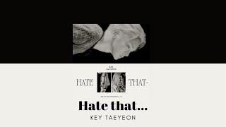 韓繁中字 金起範 KEY 키 - 'Hate that... (Feat. 太妍 태연(TaeYeon))'