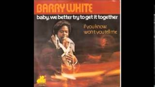 "Barry White ""Baby, We Better Try To Get It Together""  (1976)"