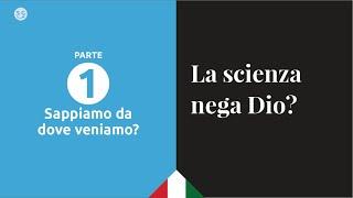 La scienza nega Dio? #1. Sappiamo da dove veniamo?