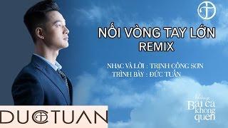 Nối Vòng Tay Lớn (Remix) - Đức Tuấn [Official]