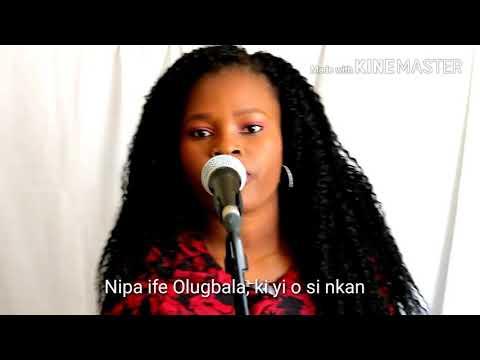 NIPA IFE OLUGBALA, KI YIO SI NKAN - Yoruba Hymn -  lyrics