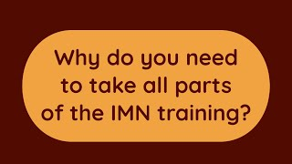 Why do you need to take all parts of the IMN training?