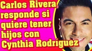 CARLOS RIVERA responde si QUIERE TENER HIJOS con CYNTHIA RODRIGUEZ
