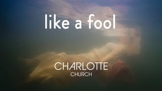 Like A Fool by Charlotte Church from EP THREE (Official Video)