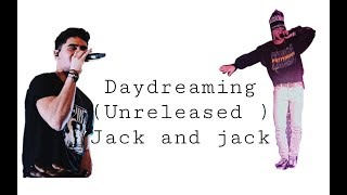 Daydreaming (unreleased)   Jack And Jack  LYRICS