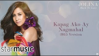 Jolina Magdangal - Kapag Ako Ay Nagmahal 2015 Version (Audio) 🎵